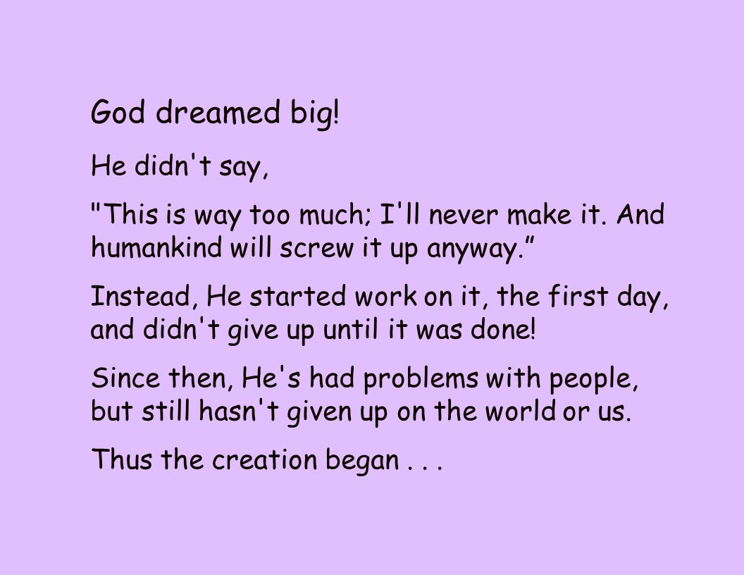 God dreamed big. He didn t say, This is way too much; I ll never make it.