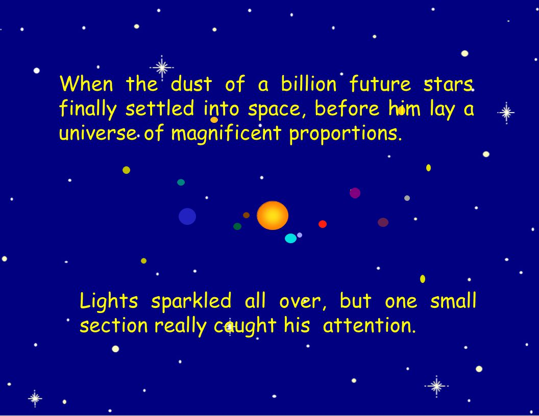 Lights sparkled all over, but one small section really caught his attention. When the dust of a billion future stars finally settled into space, befor