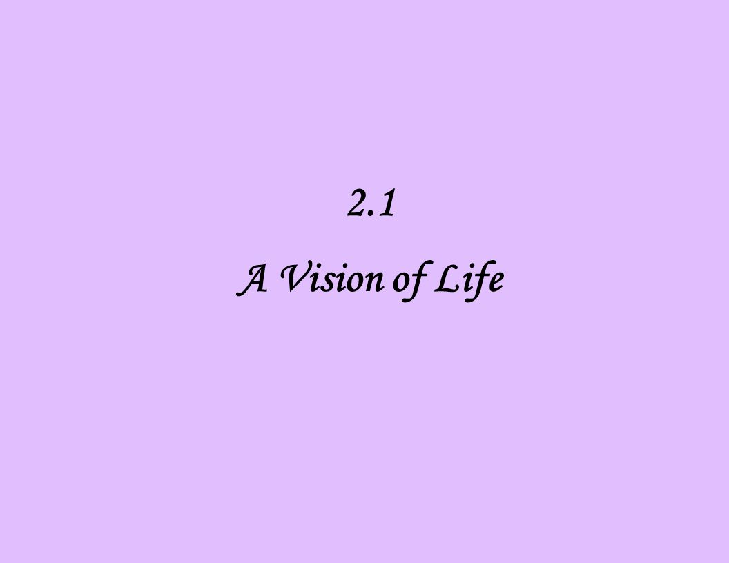 2.1 A Vision of Life