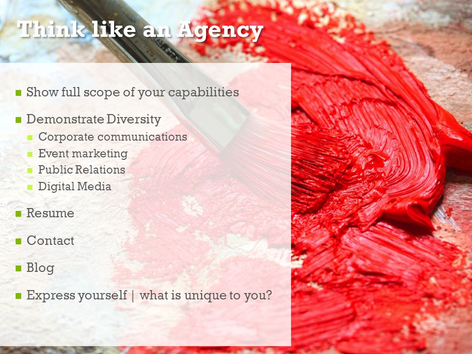 + Think like an Agency Show full scope of your capabilities Demonstrate Diversity Corporate communications Event marketing Public Relations Digital Me