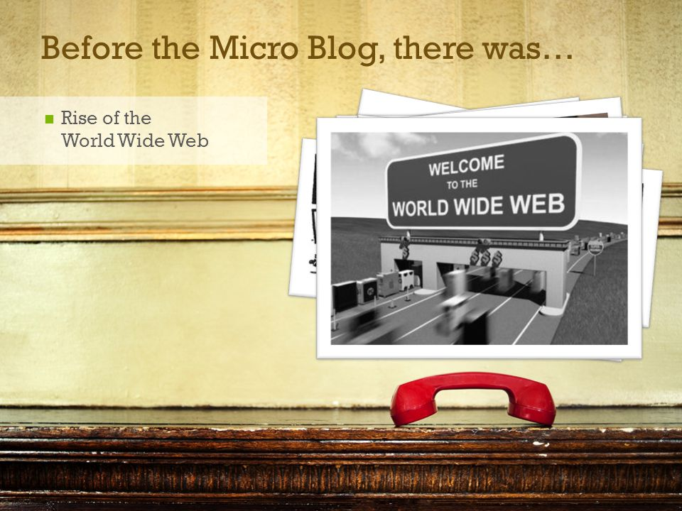 + Before the Micro Blog, there was… Rise of the World Wide Web