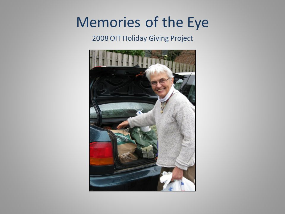 Memories of the Eye 2008 OIT Holiday Giving Project
