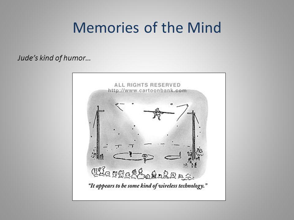 Memories of the Mind Jude's kind of humor…