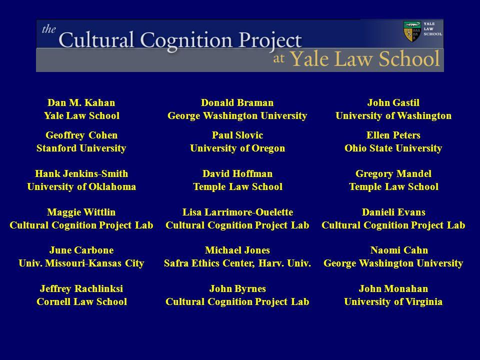 Dan M. Kahan Yale Law School Donald Braman George Washington University John Gastil University of Washington Geoffrey Cohen Stanford University Paul S