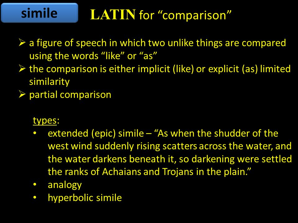 """simile  a figure of speech in which two unlike things are compared using the words """"like"""" or """"as""""  the comparison is either implicit (like) or expli"""