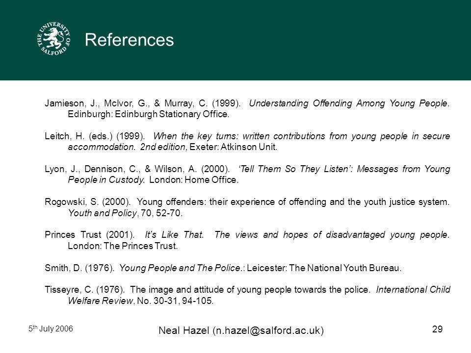 5 th July 2006 Neal Hazel (n.hazel@salford.ac.uk) 29 References Jamieson, J., McIvor, G., & Murray, C.