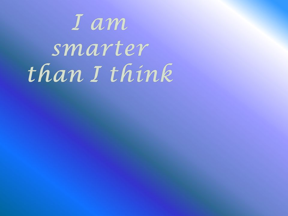 I amI amsmarter than I thinkthan I think