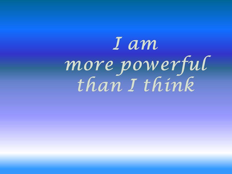 I amI ammore than I thinkthan I think