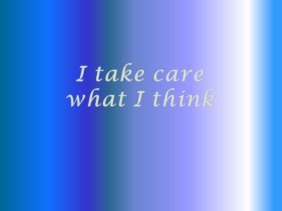 I take care what I think