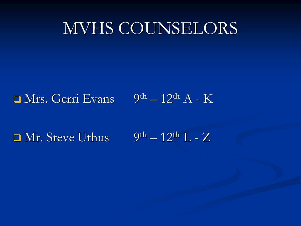 MVHS COUNSELORS  Mrs. Gerri Evans9 th – 12 th A - K  Mr. Steve Uthus9 th – 12 th L - Z