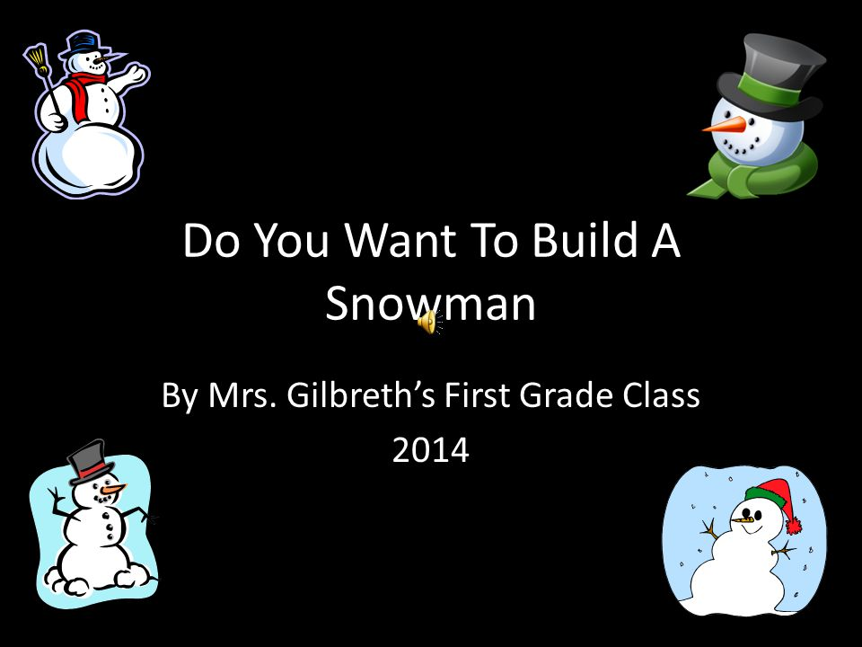 Do You Want To Build A Snowman By Mrs. Gilbreth's First Grade Class 2014