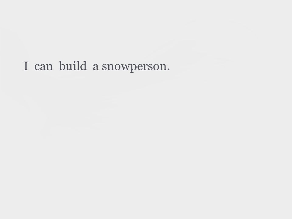 I can build a snowperson.