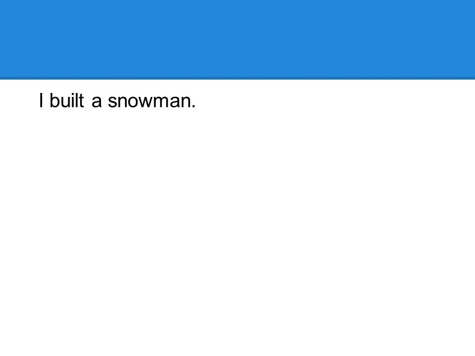 I built a snowman.