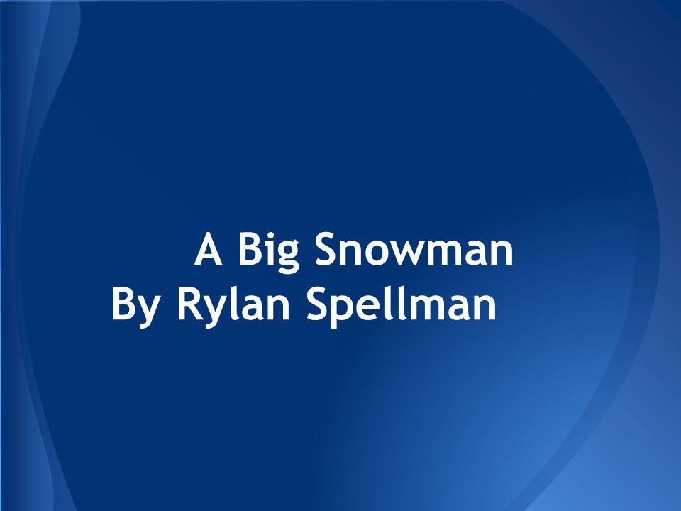 A Big Snowman By Rylan Spellman