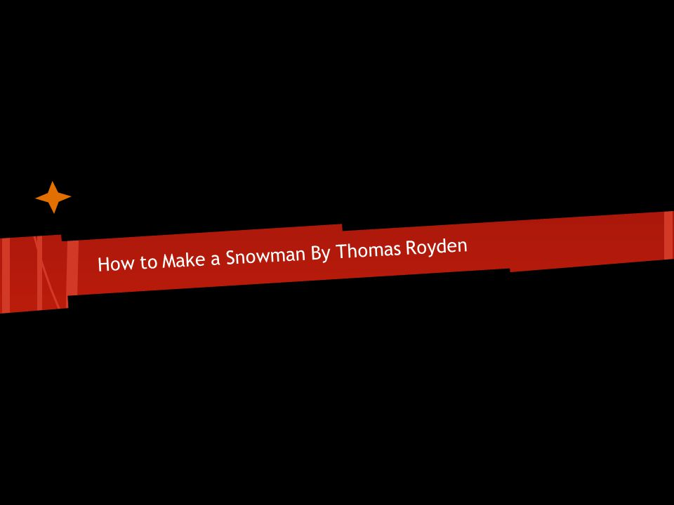 How to Make a Snowman By Thomas Royden