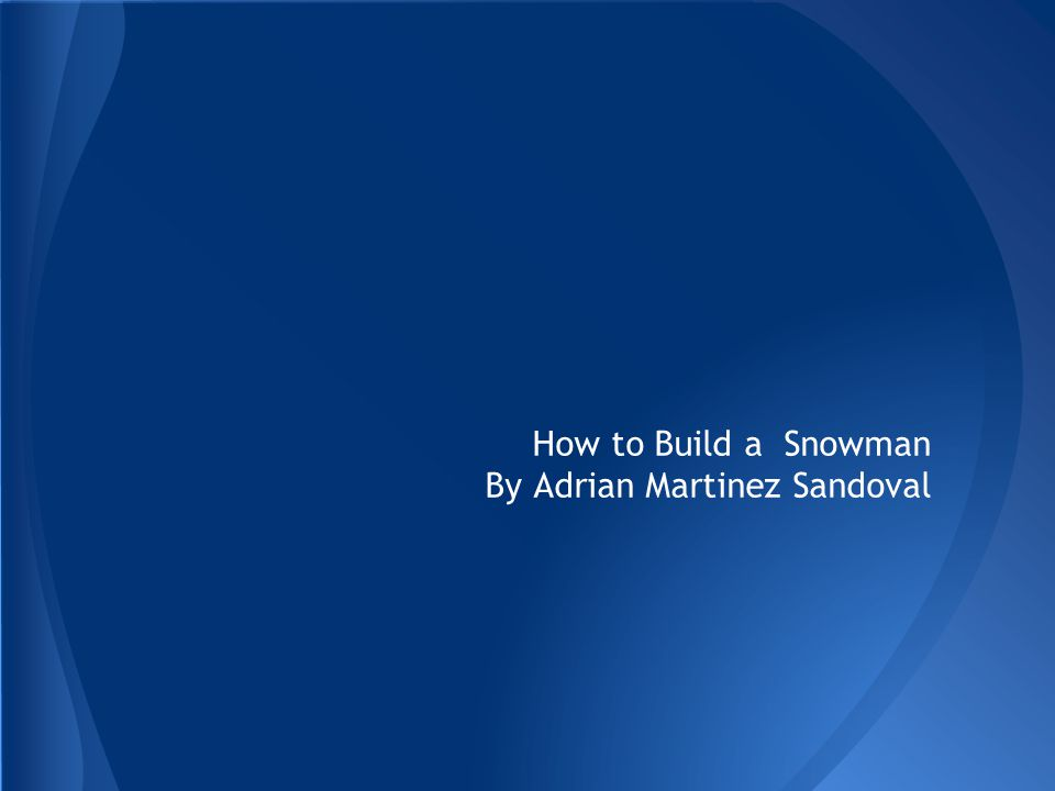 How to Build a Snowman By Adrian Martinez Sandoval