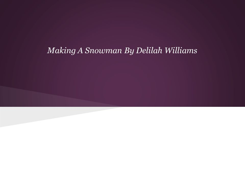 Making A Snowman By Delilah Williams