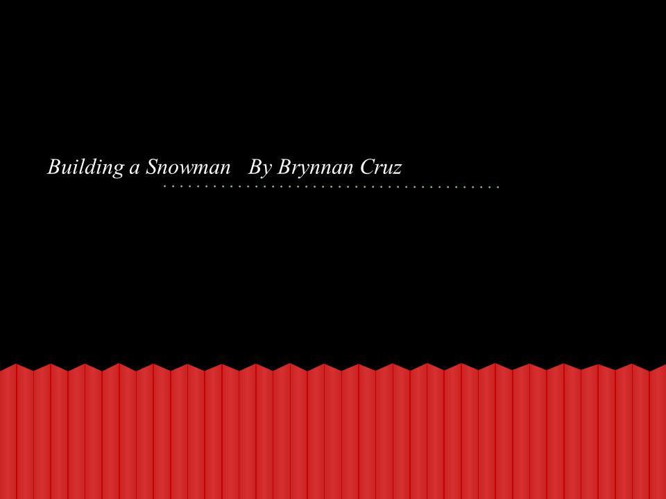 Building a Snowman By Brynnan Cruz