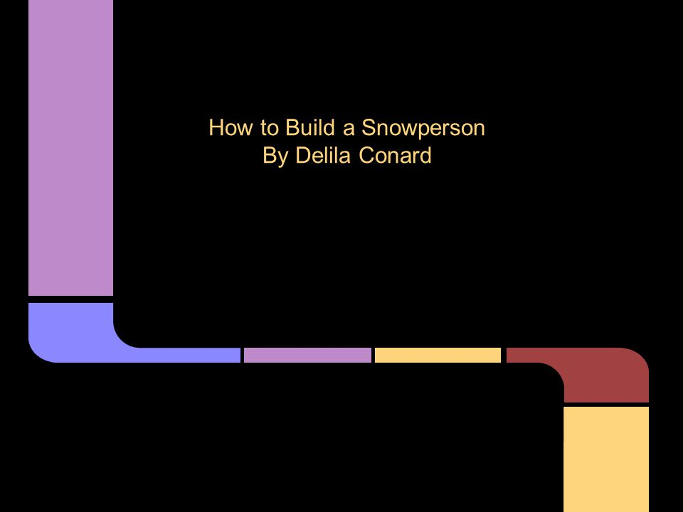 How to Build a Snowperson By Delila Conard
