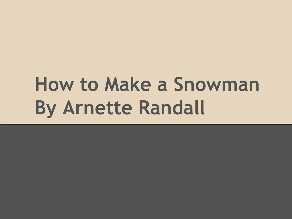 How to Make a Snowman By Arnette Randall