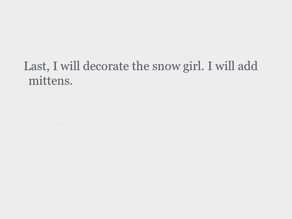Last, I will decorate the snow girl. I will add mittens.