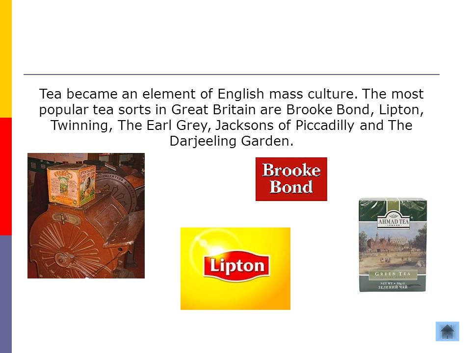 Tea became an element of English mass culture. The most popular tea sorts in Great Britain are Brooke Bond, Lipton, Twinning, The Earl Grey, Jacksons