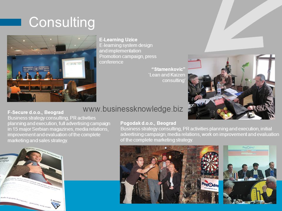 Consulting F-Secure d.o.o., Beograd Business strategy consulting, PR activities planning and execution, full advertising campaign in 15 major Serbian magazines, media relations, improvement and evaluation of the complete marketing and sales strategy.