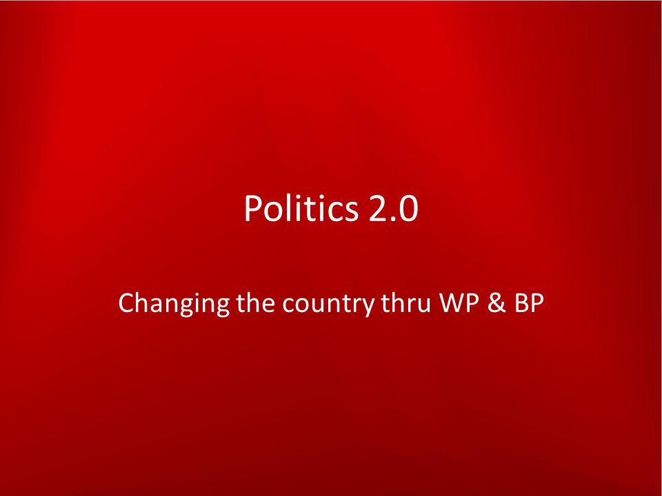 Politics 2.0 Changing the country thru WP & BP