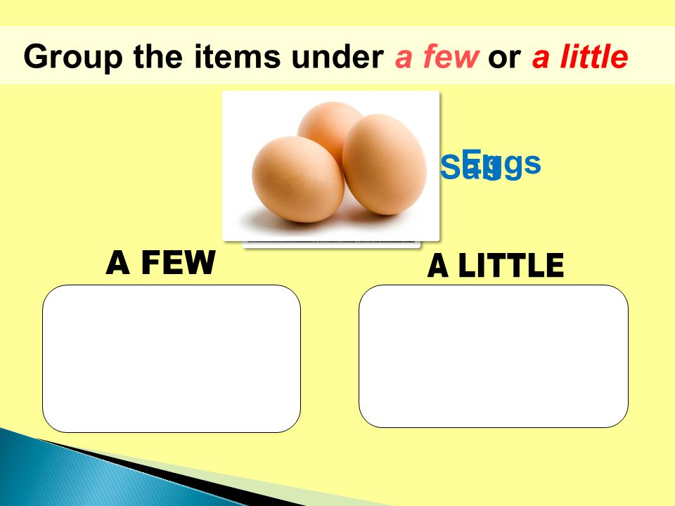 Group the items under a few or a little Salt Eggs