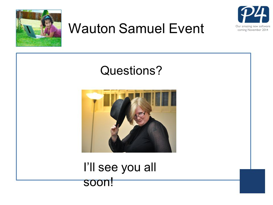 Wauton Samuel Event I'll see you all soon! Questions?