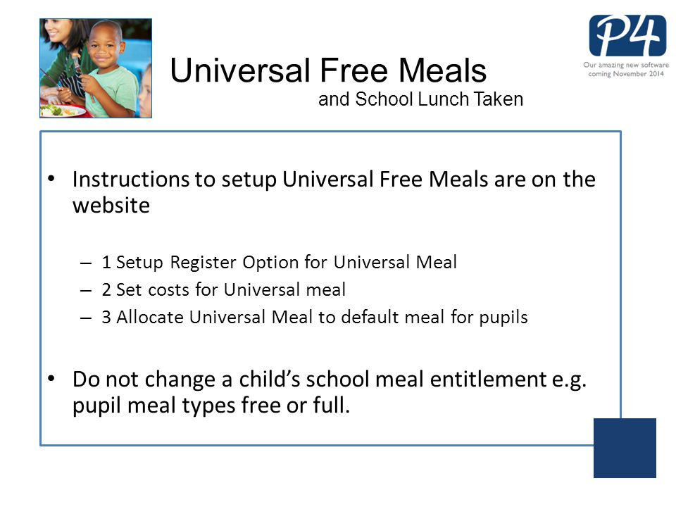 Instructions to setup Universal Free Meals are on the website – 1 Setup Register Option for Universal Meal – 2 Set costs for Universal meal – 3 Alloca