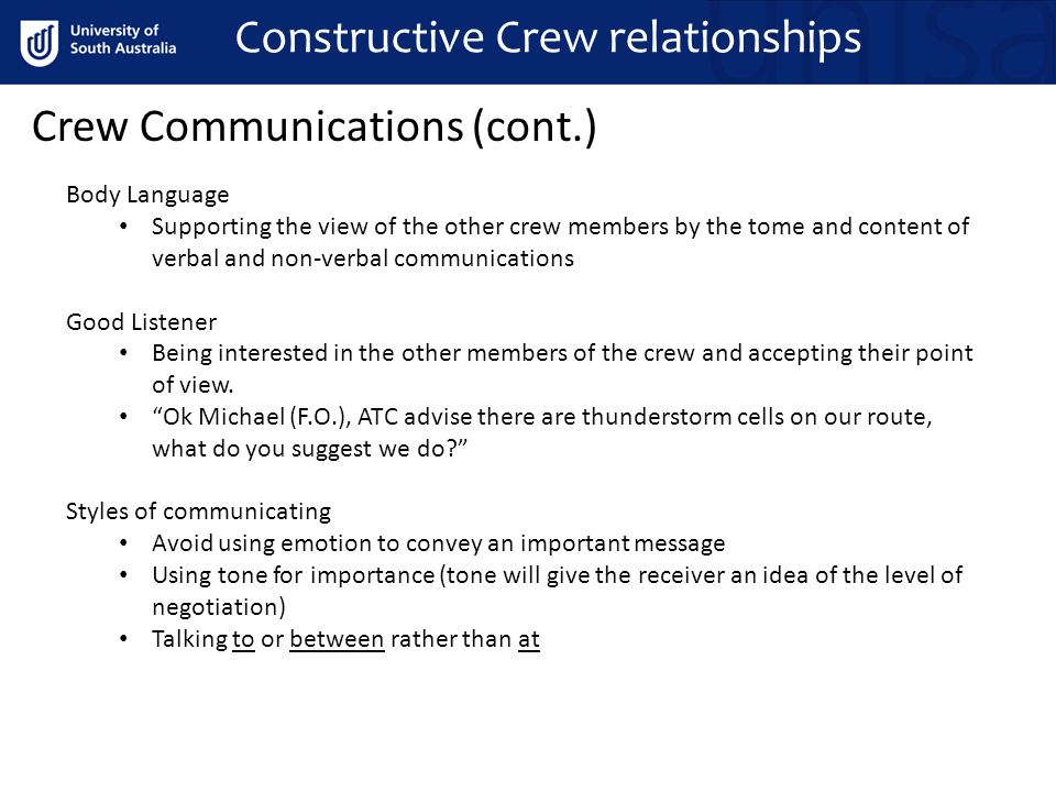 Crew Communications (cont.) Body Language Supporting the view of the other crew members by the tome and content of verbal and non-verbal communications Good Listener Being interested in the other members of the crew and accepting their point of view.