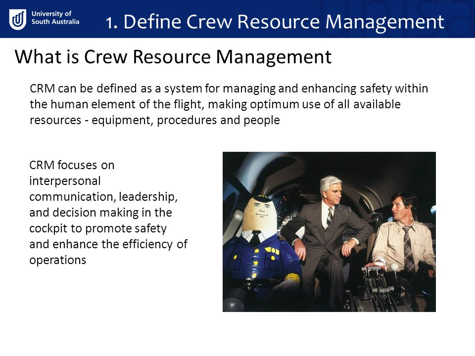 1. Define Crew Resource Management What is Crew Resource Management CRM can be defined as a system for managing and enhancing safety within the human