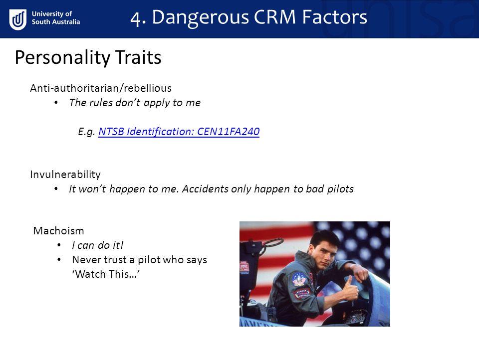 4. Dangerous CRM Factors Personality Traits Anti-authoritarian/rebellious The rules don't apply to me E.g. NTSB Identification: CEN11FA240NTSB Identif