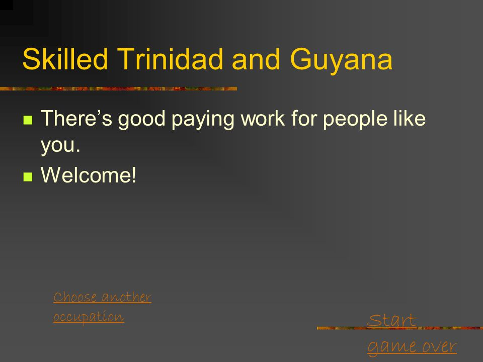 Start game over Skilled factory worker Grenada and Windwards Sorry! A lot of estates closed after emancipation. You either find other work Or you migr
