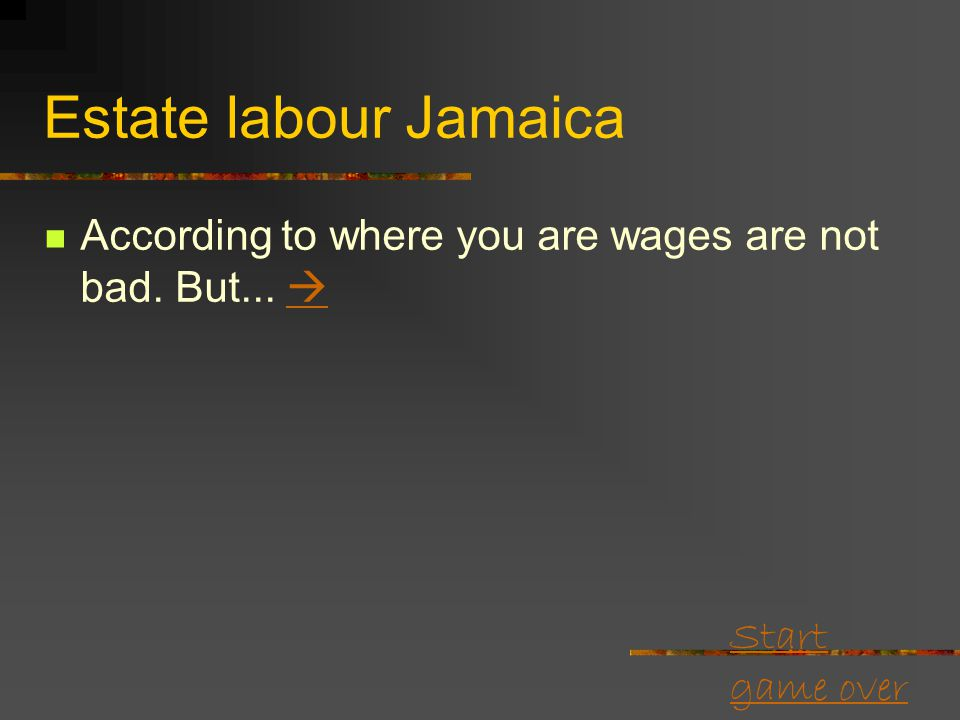 Start game over Estate Labour Grenada Wages are sometimes high. You stay You hear of higher wages elsewhere.higher wages Choose another occupation