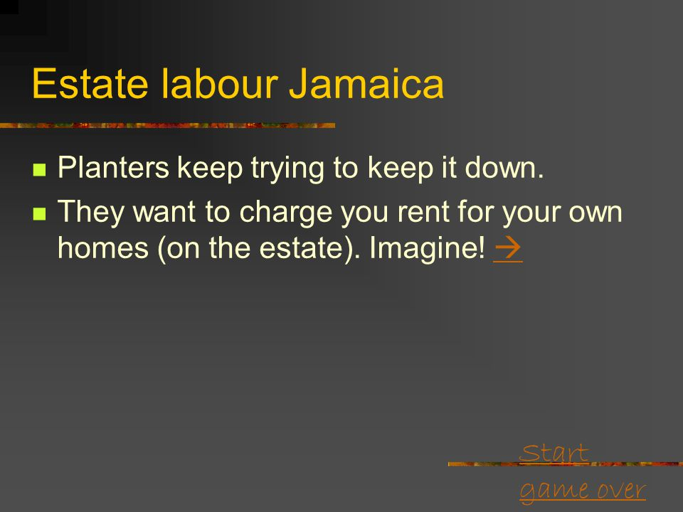 Start game over Estate labour Jamaica According to where you are wages are not bad. But...  