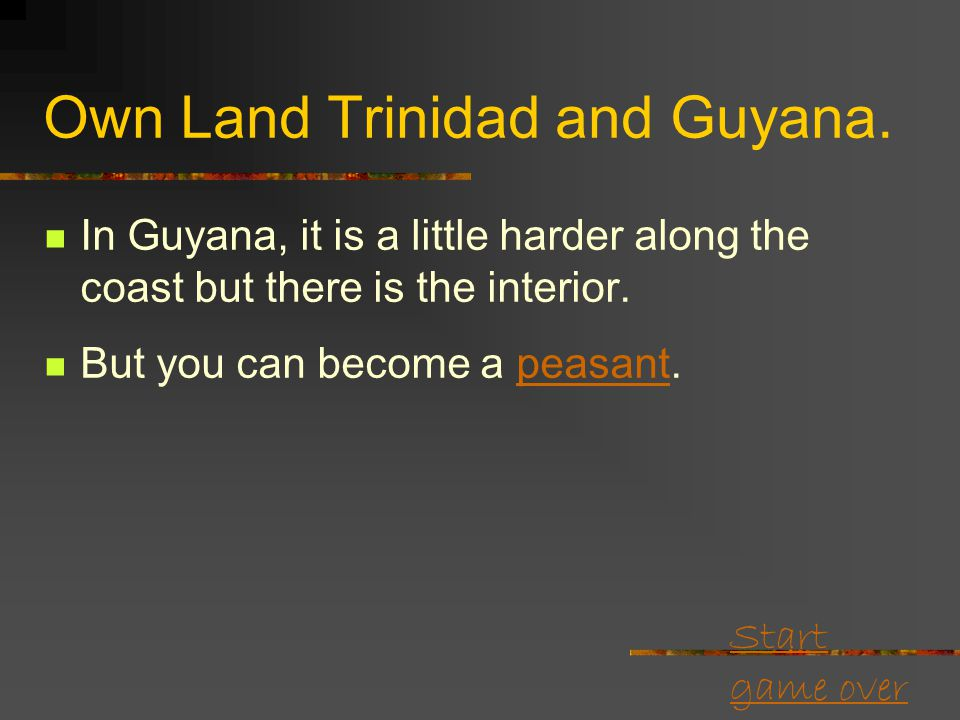Start game over Own Land Trinidad and Guyana. You only have to choose where you want to go, especially in Trinidad.  