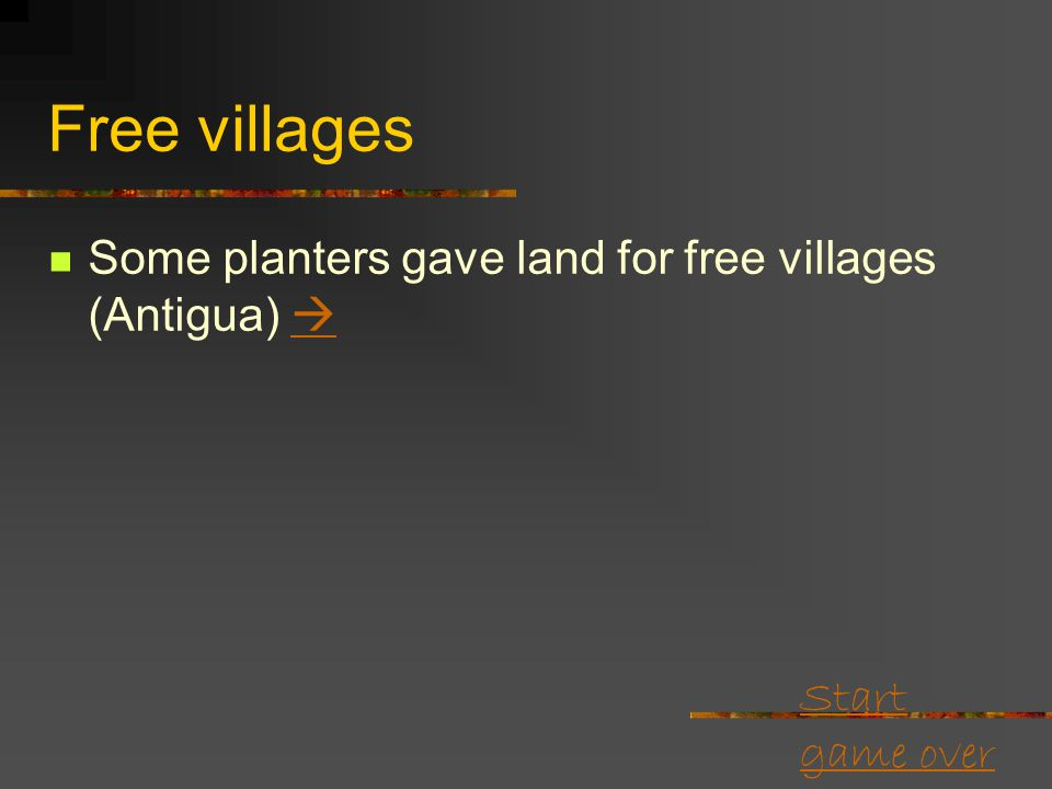 Start game over Free villages They could grow peasant crops on nearby land.