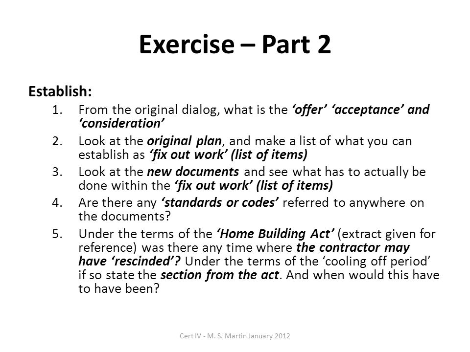 Exercise – Part 2 Establish: 1.From the original dialog, what is the 'offer' 'acceptance' and 'consideration' 2.Look at the original plan, and make a
