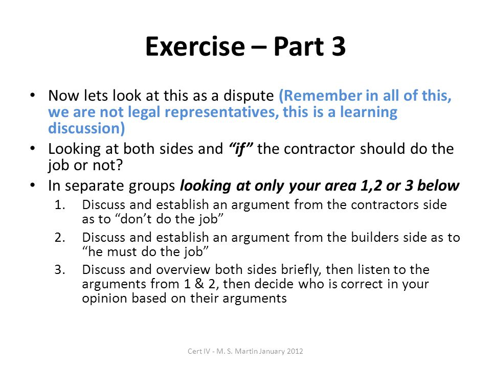 Exercise – Part 3 Now lets look at this as a dispute (Remember in all of this, we are not legal representatives, this is a learning discussion) Lookin