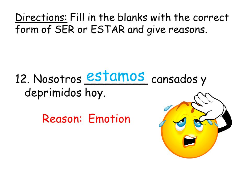 Directions: Fill in the blanks with the correct form of SER or ESTAR and give reasons.