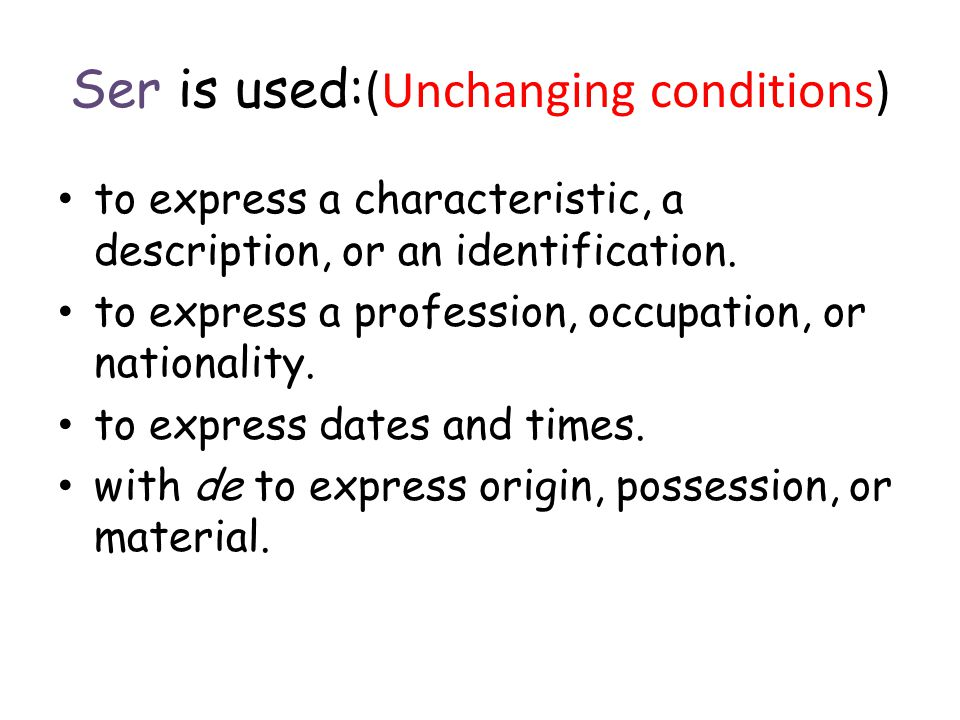 Ser is used: (Unchanging conditions) to express a characteristic, a description, or an identification.