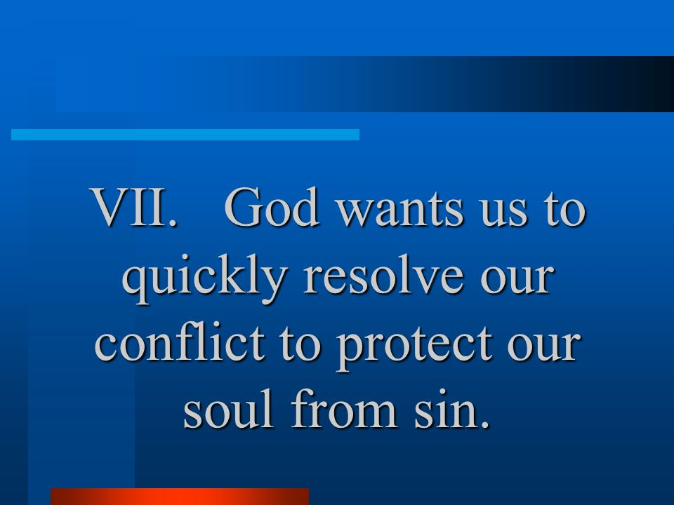 VII.God wants us to quickly resolve our conflict to protect our soul from sin.