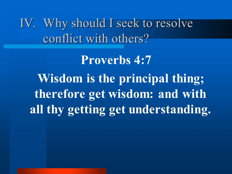 A.Conflict Resolution process Step #1 Matthew 18:15 15 Moreover if thy brother shall trespass against thee, go and tell him his fault between thee and him alone: if he shall hear thee, thou hast gained thy brother.