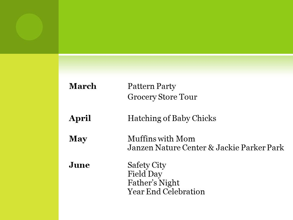 MarchPattern Party Grocery Store Tour AprilHatching of Baby Chicks MayMuffins with Mom Janzen Nature Center & Jackie Parker Park JuneSafety City Field Day Father's Night Year End Celebration