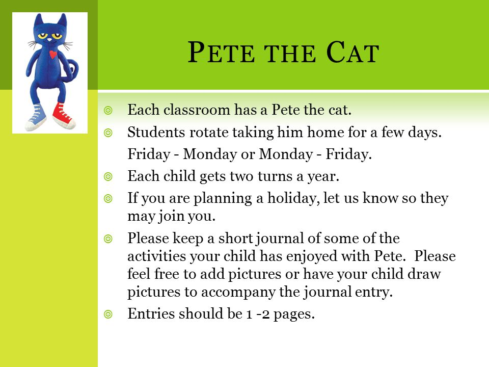 P ETE THE C AT  Each classroom has a Pete the cat.