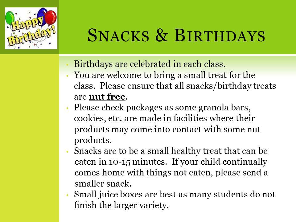 S NACKS & B IRTHDAYS Birthdays are celebrated in each class.