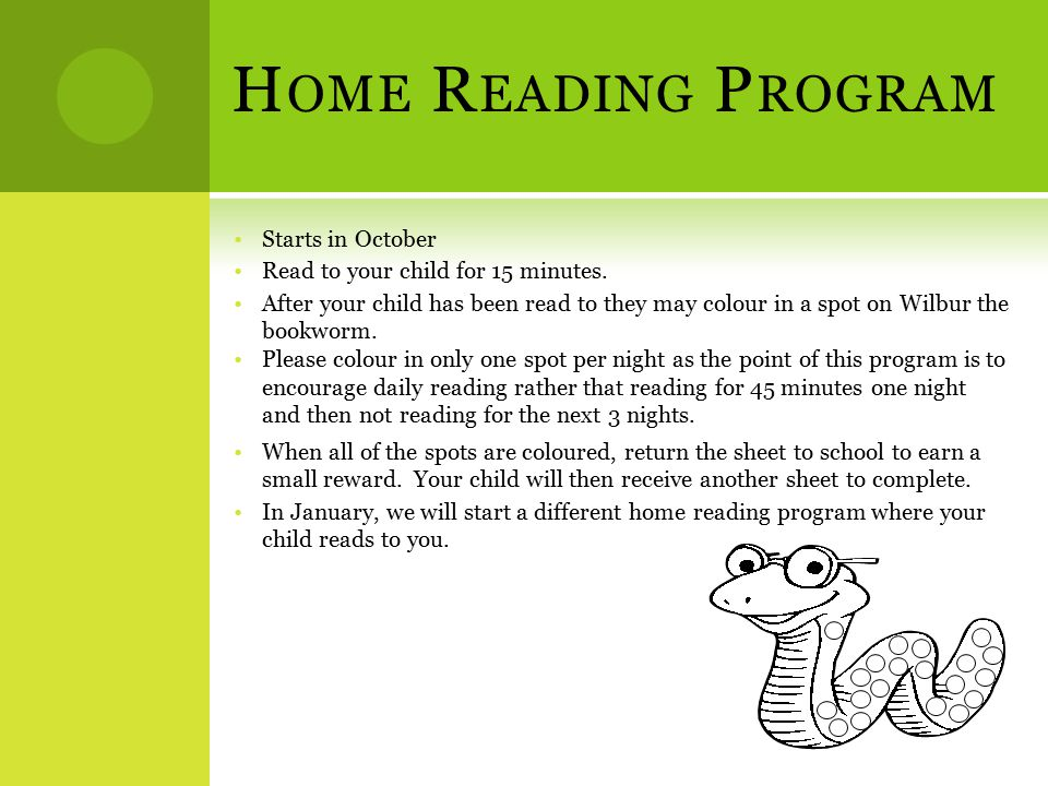 H OME R EADING P ROGRAM Starts in October Read to your child for 15 minutes. After your child has been read to they may colour in a spot on Wilbur the