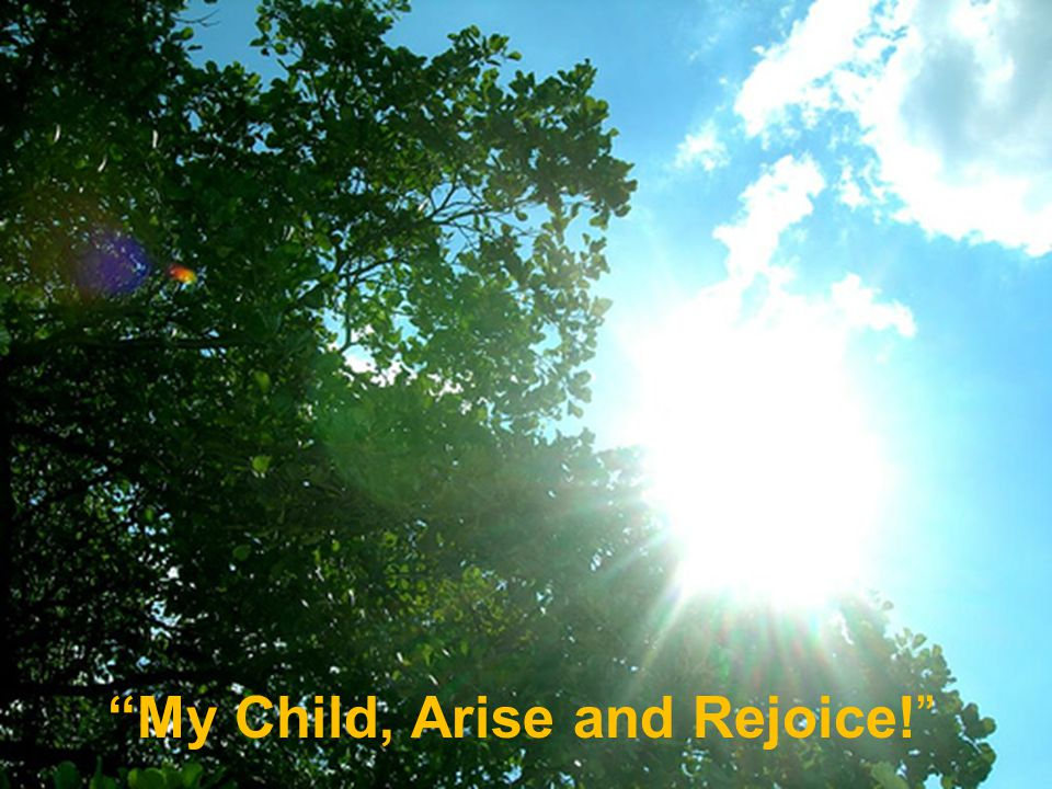 """""""My Child, Arise and Rejoice!"""""""